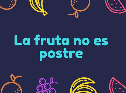LA FRUTA NO ES POSTRE
