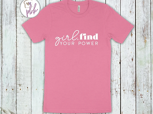 GIRL FIND YOUR POWER TEE
