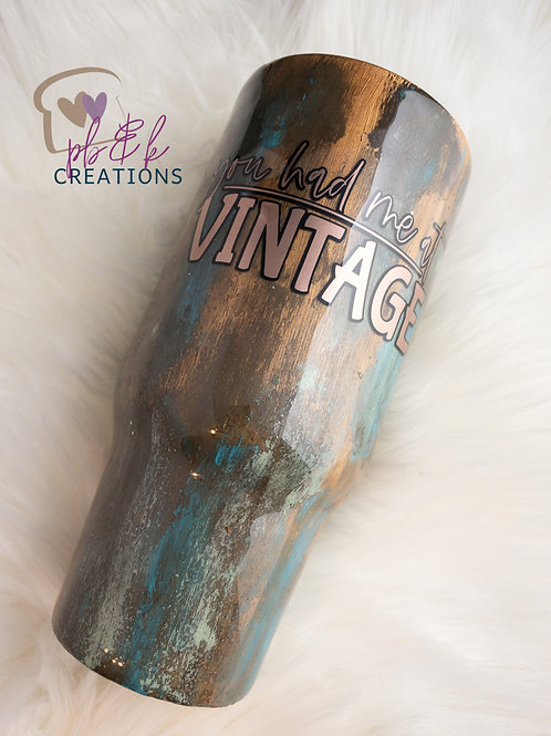 You had me at Vintage- Rustic Patina Tumbler
