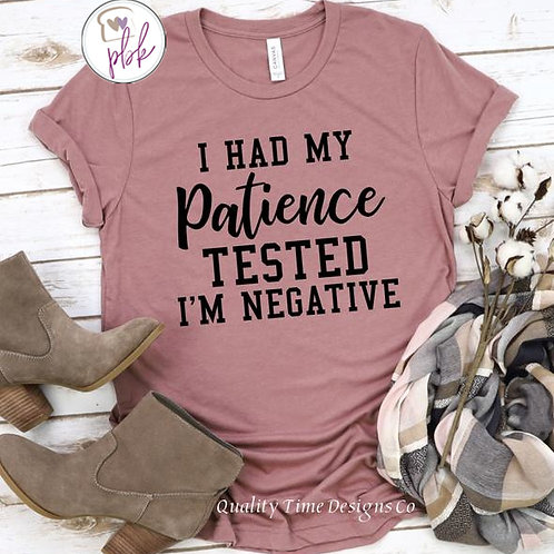 I HAD MY PATIENCE TESTED TEE