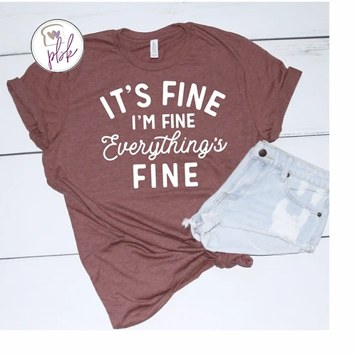 IT'S FINE I'M FINE EVERYTHING'S FINE TEE IN WHITE