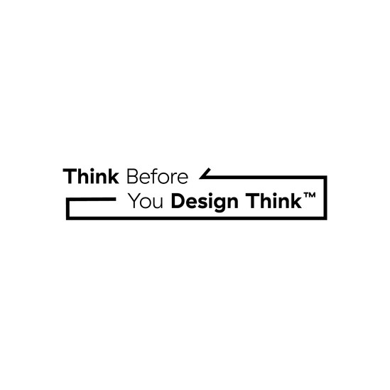 Think Before You Design Think