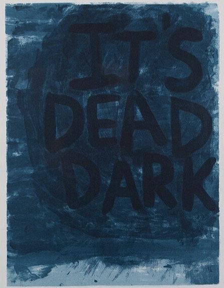 It's Dead Dark Screenprint