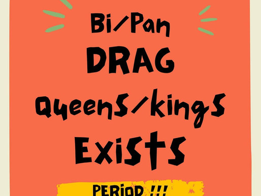 BI/PAN Drag King/Queen Exists