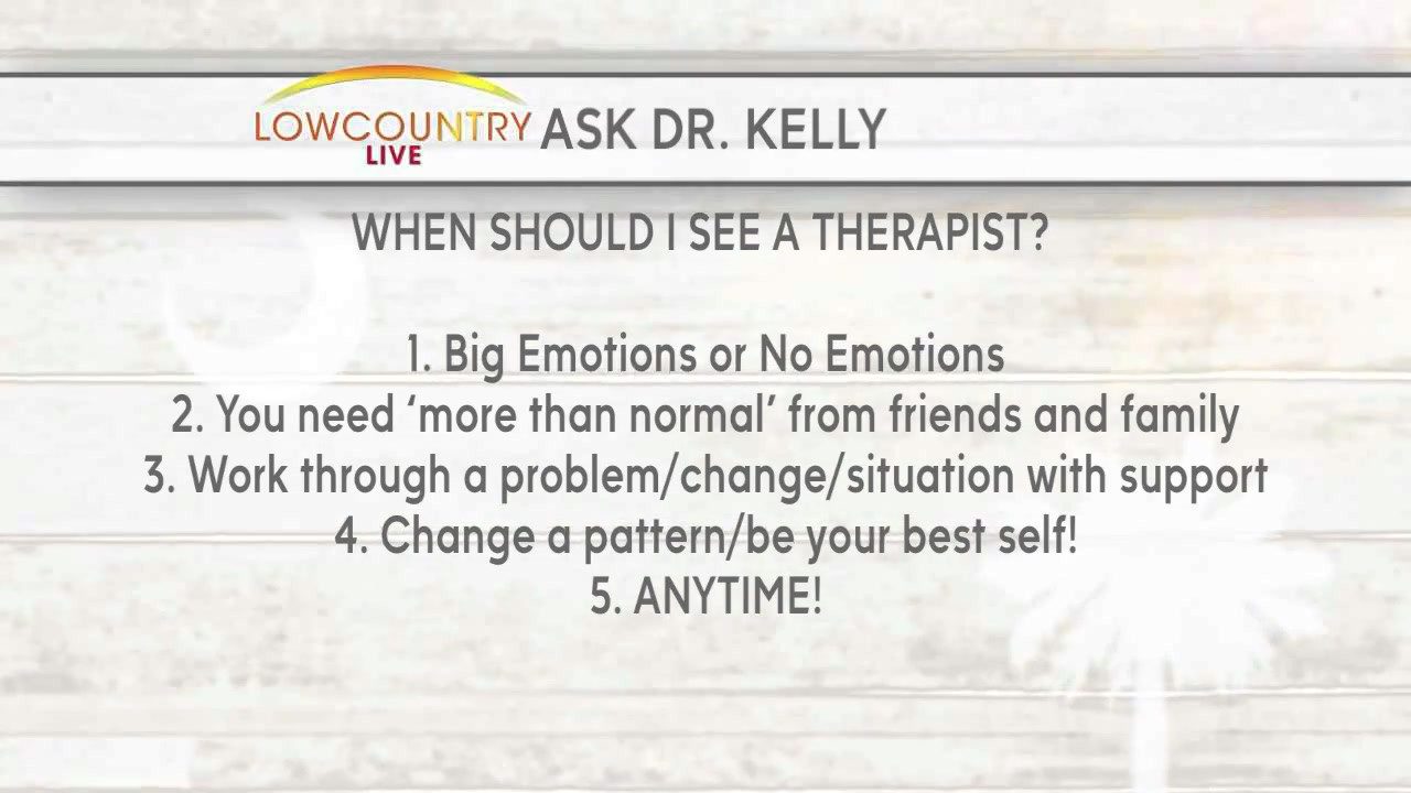 Dr Kelly WHEN SHOULD I FIND A THERAPIST.