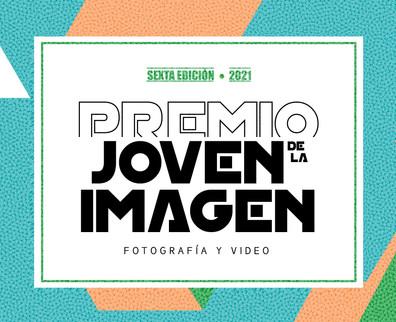 PREMIO JOVEN DE LA IMAGEN                 Fotografía y Video / Sexta Edición / 2021