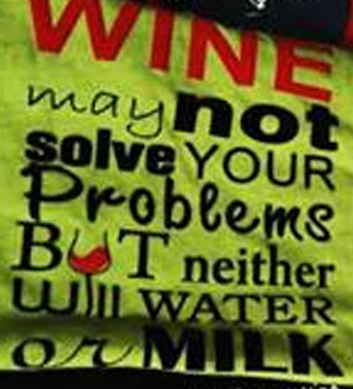 Playera Wine may not solve your problems, but neither does water or milk