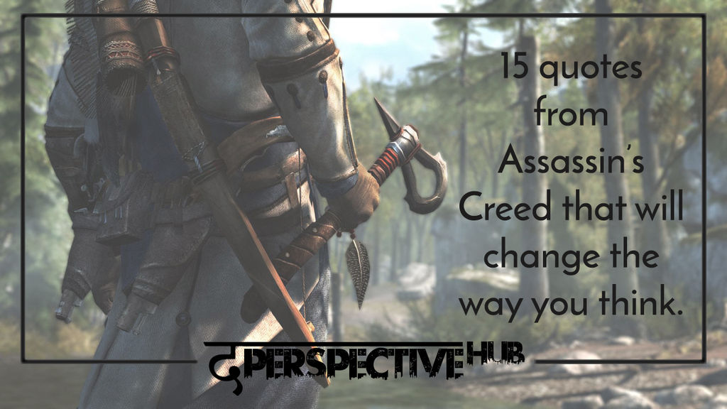 15 Quotes From Assassin S Creed That Will Change The Way You Think