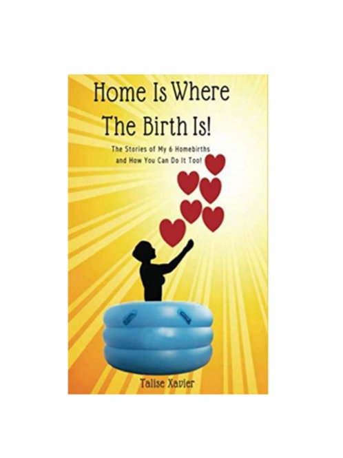 Home is Where the Birth Is: The Story of My 6 Homebirths & How You Can Do It Too