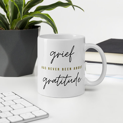 Grief Has Never Been About Gratitude Mug