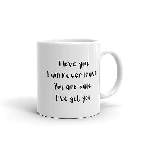 I Love You, I Will Never Leave, You Are Safe, I've Got You Mug
