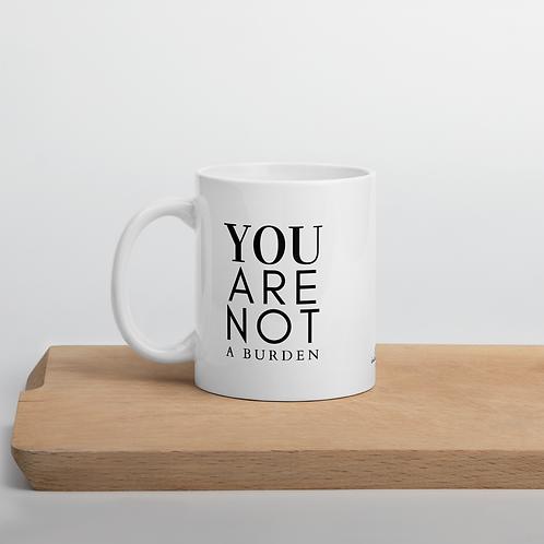 You Are Not A Burden Mug