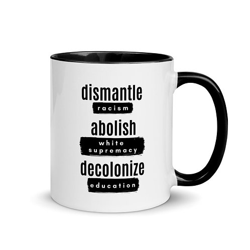 Dismantle Racism, Abolish White Supremacy, Decolonize Education Mug II
