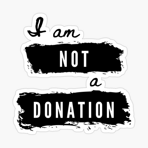 I Am Not A Donation