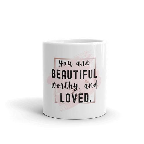 You Are Beautiful, Worthy, And Loved Mug