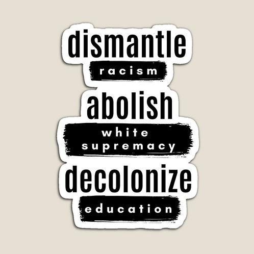 Dismantle Racism, Abolish White Supremacy, Decolonize Education Magnet