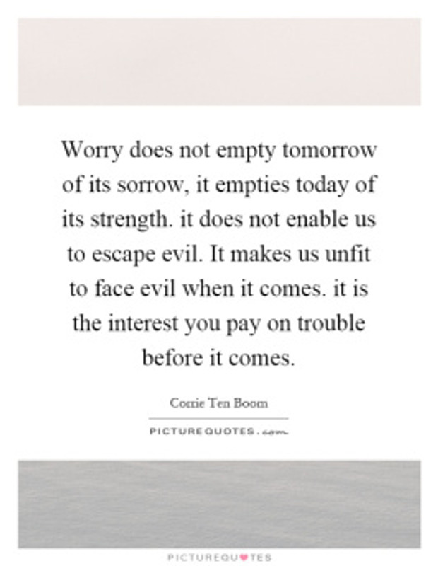 worry-does-not-empty-tomorrow-of-its-sorrow-it-empties-today-of-its-strength-it-does-not-enable-us-quote-1
