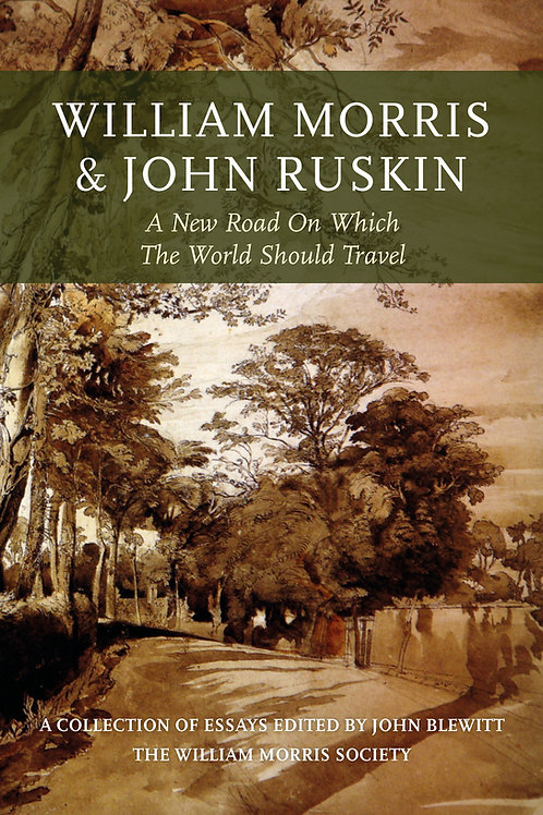 William Morris & John Ruskin: A New Road on Which the World Should Travel