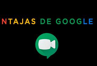 Ventajas que no conocías de Google Meet
