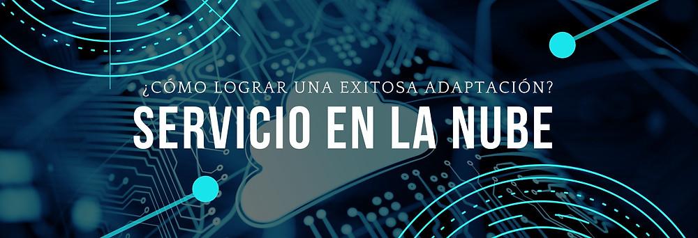 Ante la pandemia el uso de Cloud Computing en México ha crecido. ¿Cómo garantizar el éxito de mi implementación?