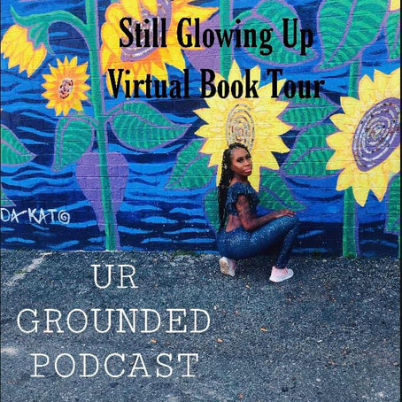 STILL GLOWING UP TOUR:Ur-Grounded Podcast