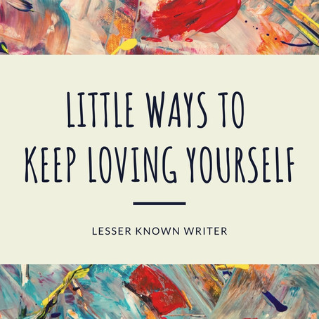 Little ways to keep loving yourself | Lesser Known Writer