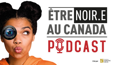 Lancement du podcast Être Noir au Canada de la Fondation Colas