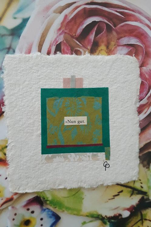 "Collage ""Nun. gut.""  - 10 x 10 cm"