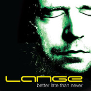 [2008] Lange – Better Late Than Never [Lange Recordings / Newstate]