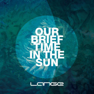 [2013] Lange – Our Brief Time in the Sun [Lange Recordings]