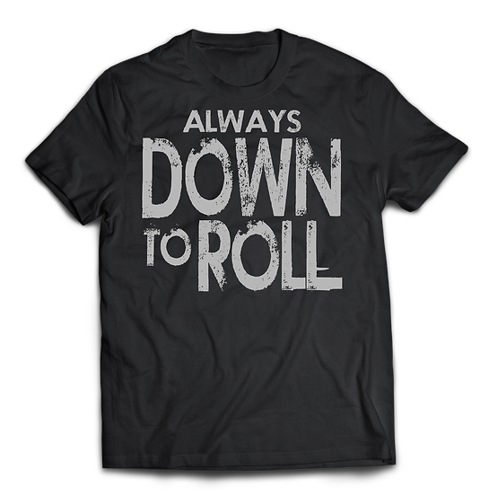 Always Down to Roll
