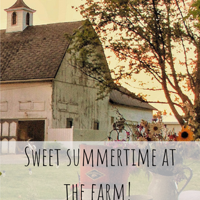 SWEET, SWEET SUMMERTIME ON THE FARM!