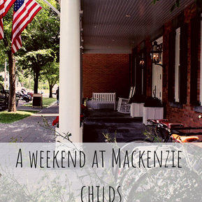 A WEEKEND AT MACKENZIE CHILDS