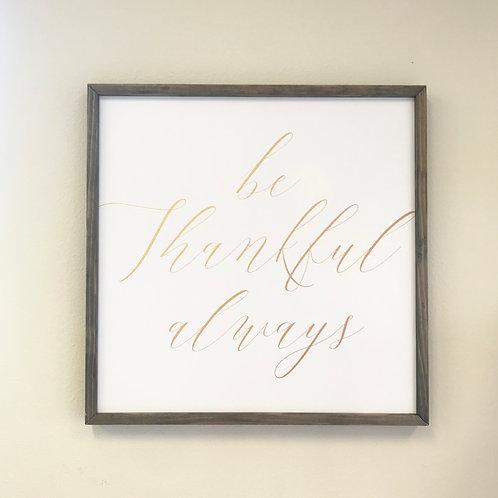 Be Thankful Always, black w/ gold