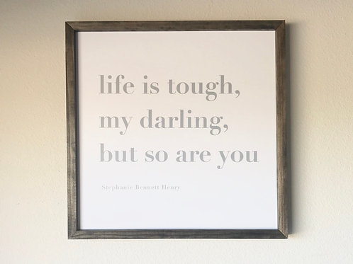 Life is Tough my Darling Sign