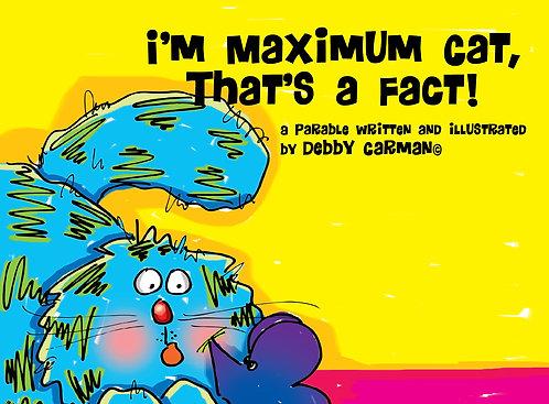 I'm Maximum Cat, That's a Fact!©