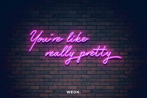 You are like really pretty