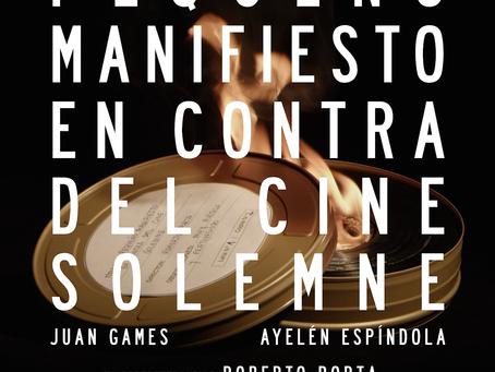 Pequeño manifiesto en contra del cine solemne / Little Manifesto Against Solemn Cinema