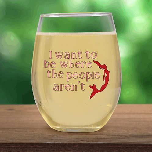I want to be where the people aren't wine glass