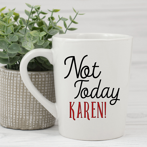 Not today Karen Coffee Mug