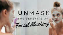 Unmask the Benefits of Facial Masking