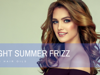 Fight Summer Frizz with Hair Oils