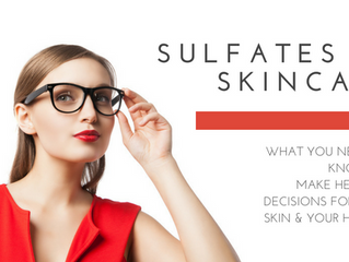 Sulfates & Skincare - What You Need to Know to Make Healthy Decisions for Your Skin and Your Hea