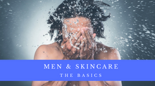 Men's Skincare : The Basics
