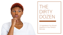 The Dirty Dozen - 12 Ingredients You Should Question in Your Family's Skincare