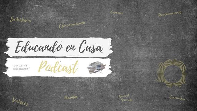 Episodio #28 - Nuevos Episodios 2021    Educando En Casa Podcast  