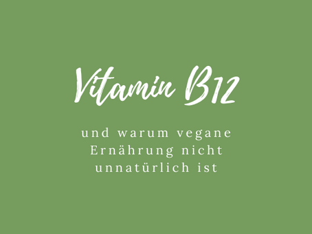 Fakten über Vitamin B12 und warum eine vegane Ernährung NICHT unnatürlich ist!