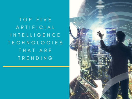 Top Five Artificial Intelligence Technologies that are trending today