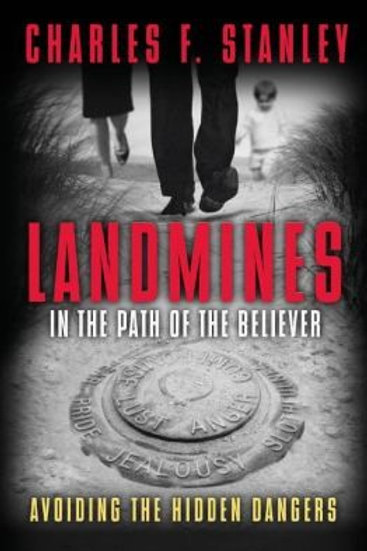 Landmines in the Path of the Believer, Avoiding the Hidden by Charles F. Stanley