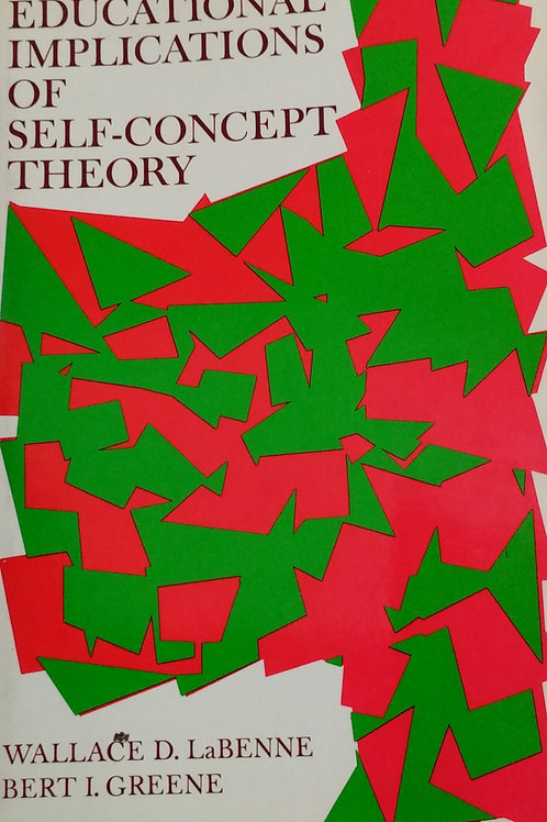 Educational Implications of Self Concept Theory by Wallace D. LaBenne, Bert I. G
